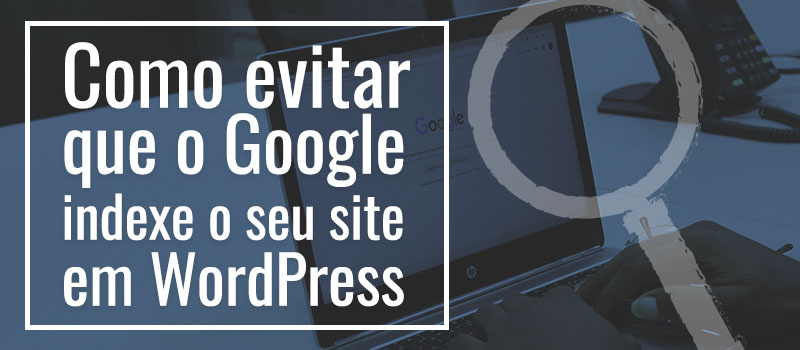 evitar indexação do WordPress no google