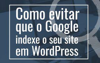 como evitar que o google indexe seu site em wordpress