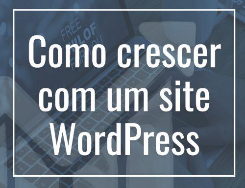 Como crescer um site WordPress: Execute-o como um negócio