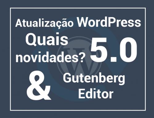 Atualização WordPress 5.0 quais novidades? e Gutenberg Editor.