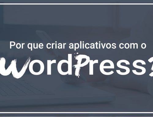 Aplicativo com o WordPress? por que utilizar o CMS?